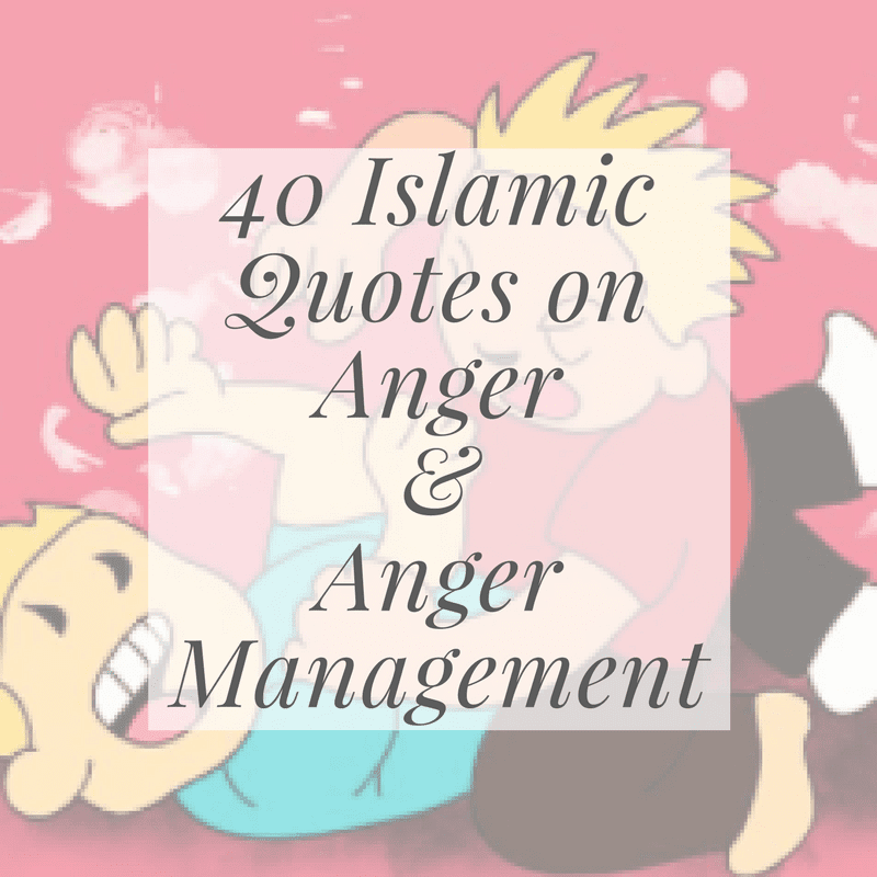 40 Islamic Quotes About Anger And Anger Management